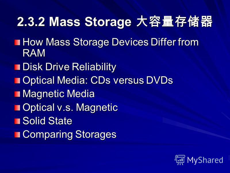 2.3.2 Mass Storage 2.3.2 Mass Storage How Mass Storage Devices Differ from RAM Disk Drive Reliability Optical Media: CDs versus DVDs Magnetic Media Optical v.s. Magnetic Solid State Comparing Storages