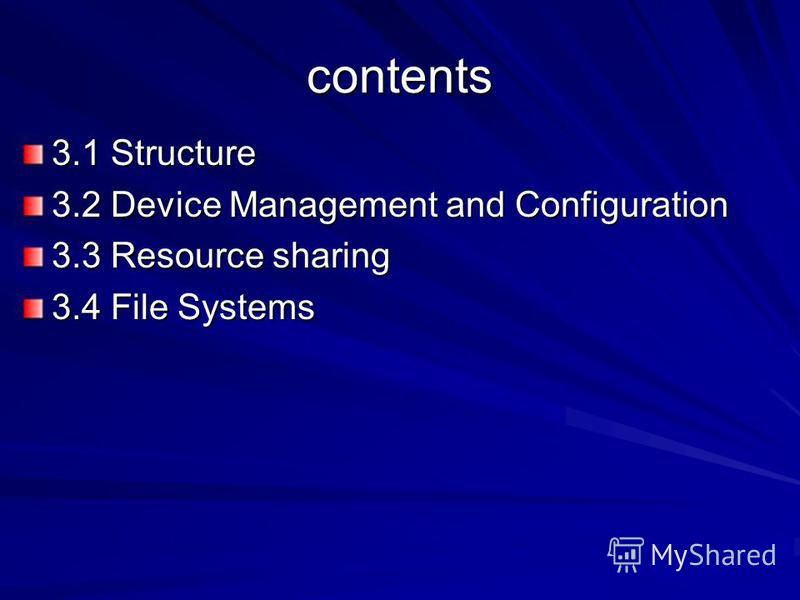 contents 3.1 Structure 3.2 Device Management and Configuration 3.3 Resource sharing 3.4 File Systems