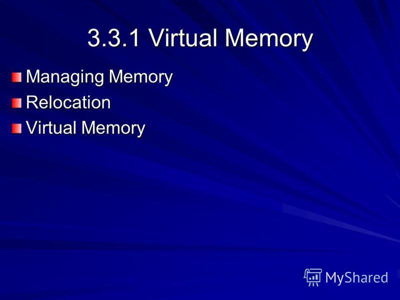 3.3.1 Virtual Memory Managing Memory Relocation Virtual Memory