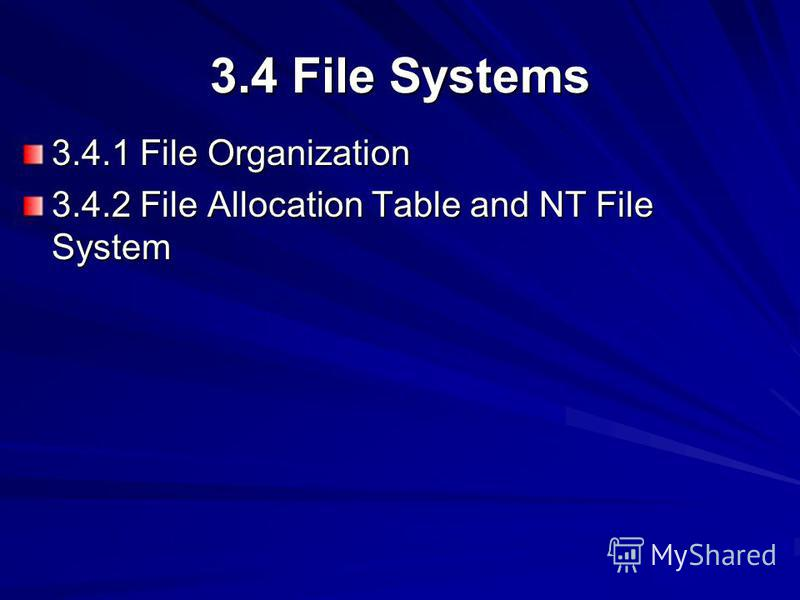 3.4 File Systems 3.4.1 File Organization 3.4.2 File Allocation Table and NT File System