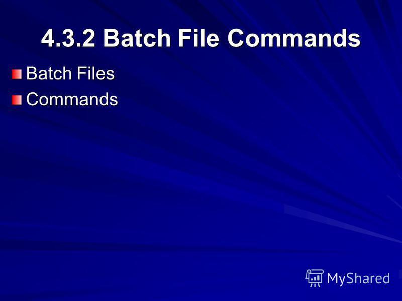 4.3.2 Batch File Commands Batch Files Commands