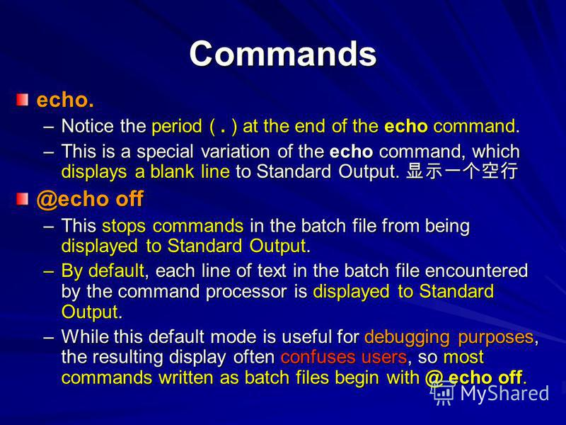 Commands echo. –Notice the period (. ) at the end of the echo command. –This is a special variation of the echo command, which displays a blank line to Standard Output. –This is a special variation of the echo command, which displays a blank line to