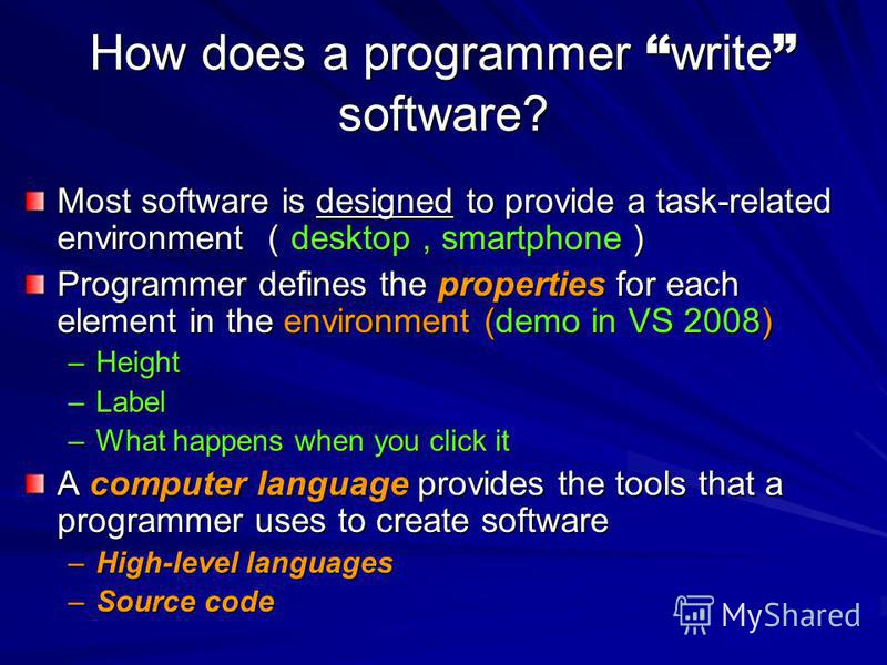 How does a programmer write software? Most software is designed to provide a task-related environment desktop, smartphone Most software is designed to provide a task-related environment desktop, smartphone Programmer defines the properties for each e