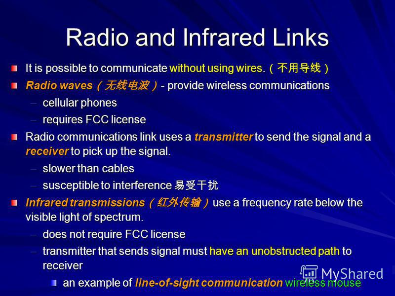Radio and Infrared Links It is possible to communicate without using wires. It is possible to communicate without using wires. Radio waves - provide wireless communications –cellular phones –requires FCC license Radio communications link uses a trans