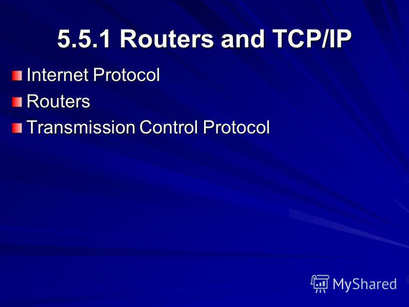 5.5.1 Routers and TCP/IP Internet Protocol Routers Transmission Control Protocol