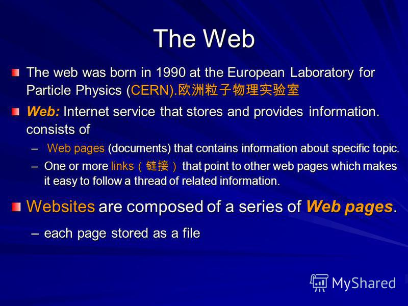 The Web The web was born in 1990 at the European Laboratory for Particle Physics (CERN). The web was born in 1990 at the European Laboratory for Particle Physics (CERN). Web: Internet service that stores and provides information. consists of – Web pa