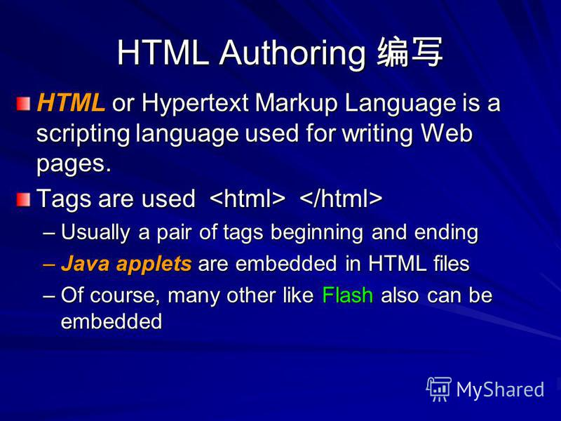 HTML Authoring HTML Authoring HTML or Hypertext Markup Language is a scripting language used for writing Web pages. Tags are used Tags are used –Usually a pair of tags beginning and ending –Java applets are embedded in HTML files –Of course, many oth