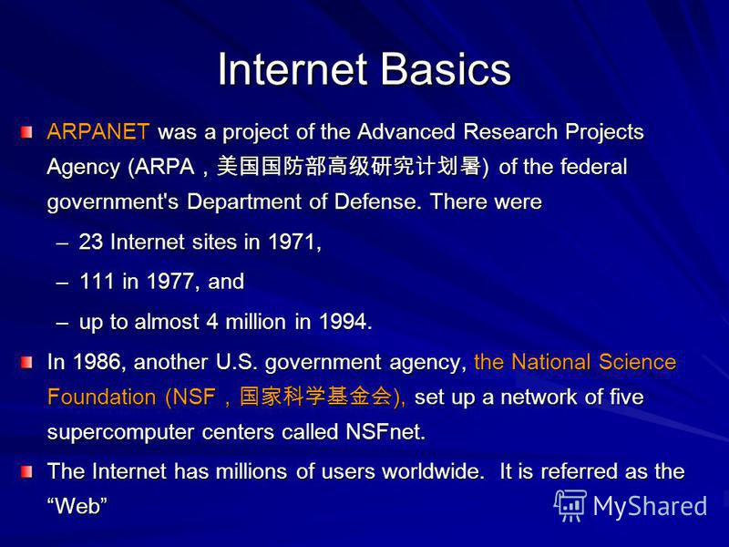 Internet Basics ARPANET was a project of the Advanced Research Projects Agency (ARPA ) of the federal government's Department of Defense. There were –23 Internet sites in 1971, –111 in 1977, and –up to almost 4 million in 1994. In 1986, another U.S.