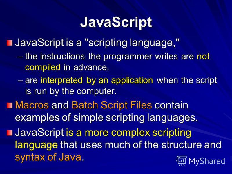 JavaScript JavaScript is a