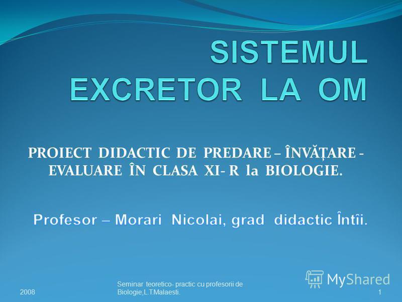 PROIECT DIDACTIC DE PREDARE – ÎNVĂŢARE - EVALUARE ÎN CLASA XI- R la BIOLOGIE. 1 Seminar teoretico- practic cu profesorii de Biologie,L.T.Malaesti.2008