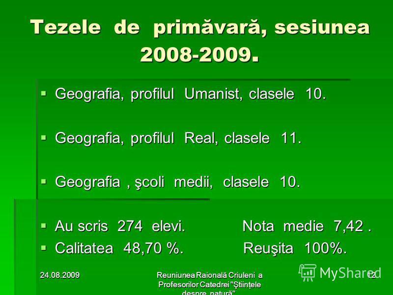 În rezultat : Real (3 ore), Umanişti (1 oră) Reuniunea Raională Criuleni a Profesorilor Catedrei Ştiinţele despre natură. 1124.08.2009