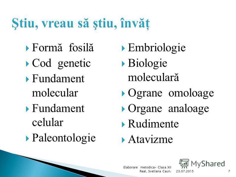 Să definească noţiunile- forma fosila, paleontologie,fundament molecular, fundament celular, organe omoloage, organe analoage,rudimente, atavizme, argumente ale embriologiei, etc. Sa descrie argumentele paleontologiei, biologiei moleculare, anatomiei