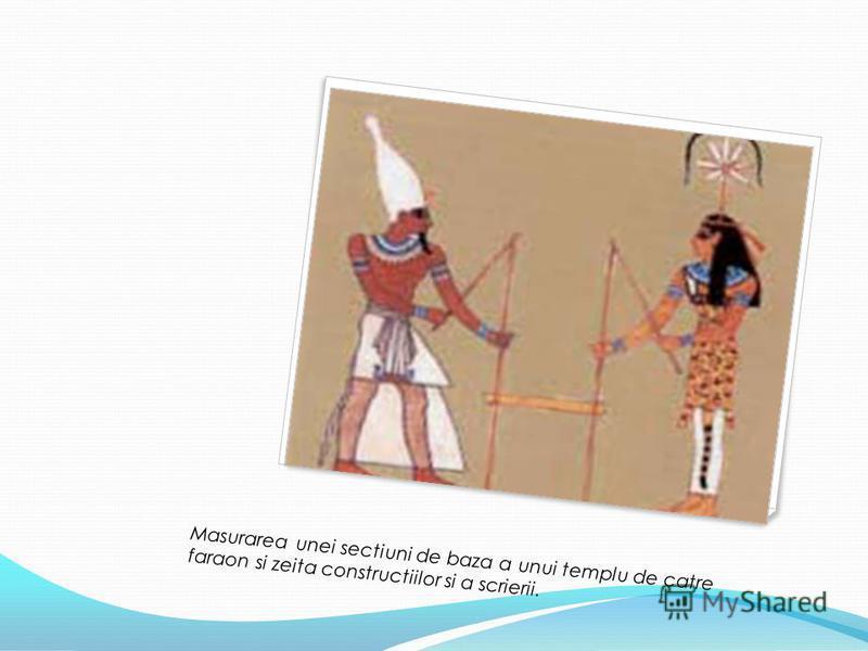 Masurarea unei sectiuni de baza a unui templu de catre faraon si zeita constructiilor si a scrierii.