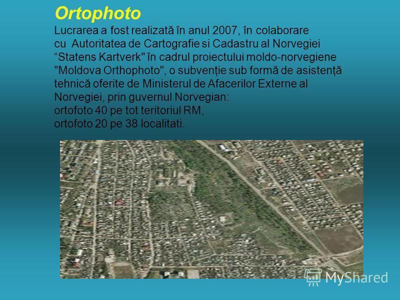 Ortophoto Lucrarea a fost realizată în anul 2007, în colaborare cu Autoritatea de Cartografie si Cadastru al Norvegiei Statens Kartverk