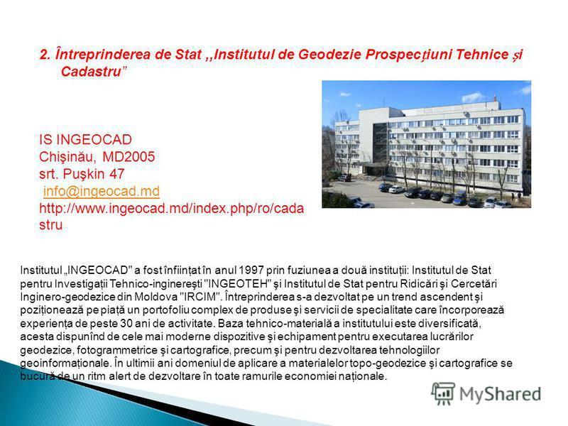 2. Întreprinderea de Stat,,Institutul de Geodezie Prospeciuni Tehnice i Cadastru Institutul INGEOCAD