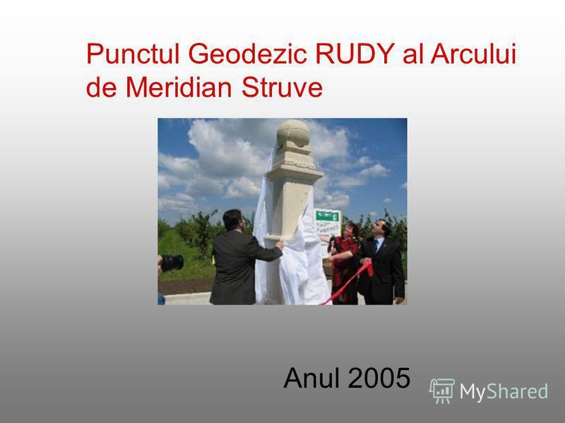 Punctul Geodezic RUDY al Arcului de Meridian Struve Anul 2005