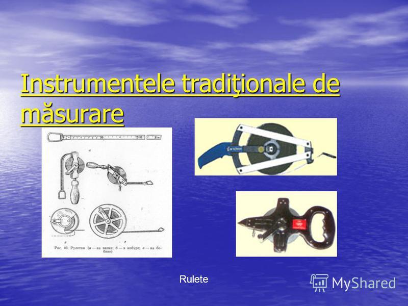 Instrumentele tradiţionale de măsurare Rulete