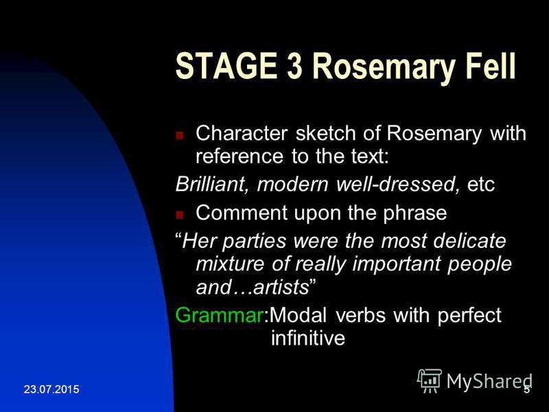 23.07.20155 STAGE 3 Rosemary Fell Character sketch of Rosemary with reference to the text: Brilliant, modern well-dressed, etc Comment upon the phrase Her parties were the most delicate mixture of really important people and…artists Grammar:Modal ver