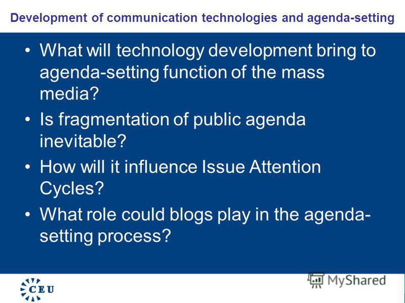 Development of communication technologies and agenda-setting What will technology development bring to agenda-setting function of the mass media? Is fragmentation of public agenda inevitable? How will it influence Issue Attention Cycles? What role co