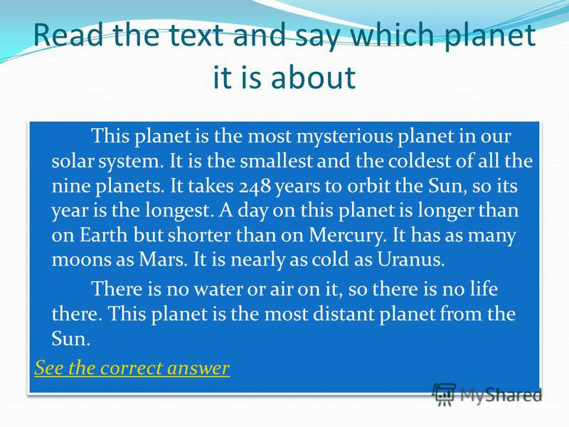 Answer the questions Which planet has a longer day than year? Which planet has the most moons? Which is the hottest planet? Why? Which planet has the longest year? Which planet has the closest length of day to the Earths? Which planet has the closest