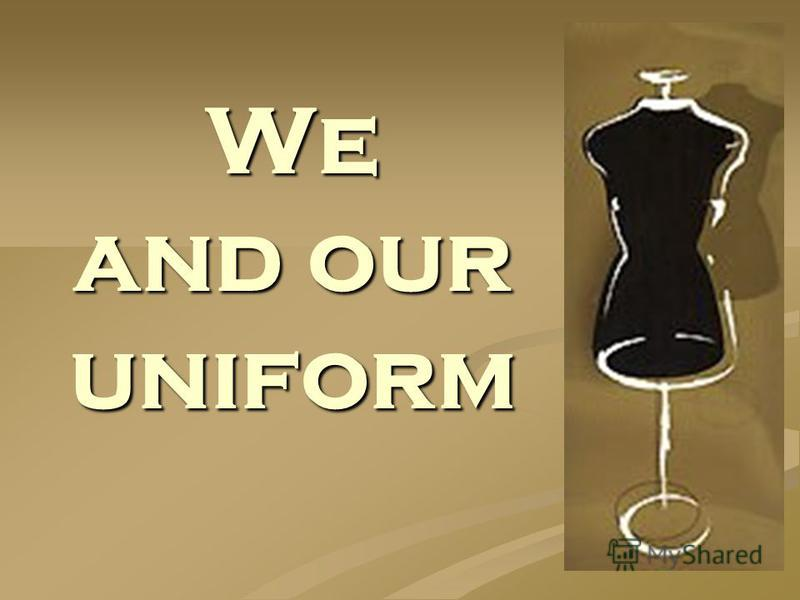 We and our uniform