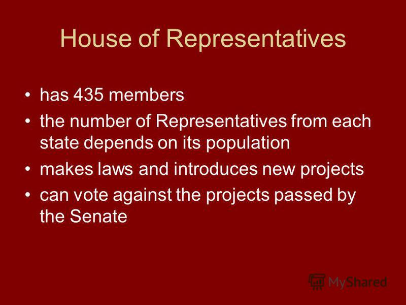 House of Representatives has 435 members the number of Representatives from each state depends on its population makes laws and introduces new projects can vote against the projects passed by the Senate