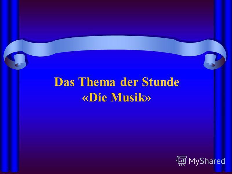 Das Thema der Stunde «Die Musik»
