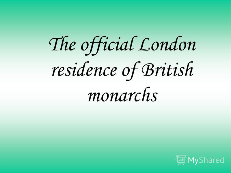 The official London residence of British monarchs