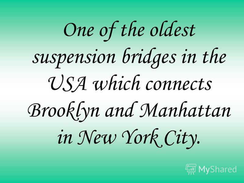 One of the oldest suspension bridges in the USA which connects Brooklyn and Manhattan in New York City.