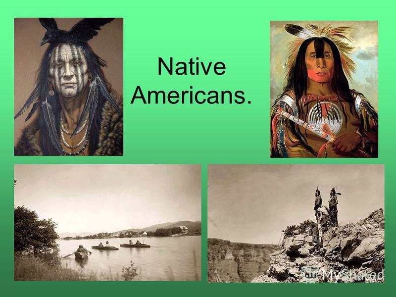Native Americans.