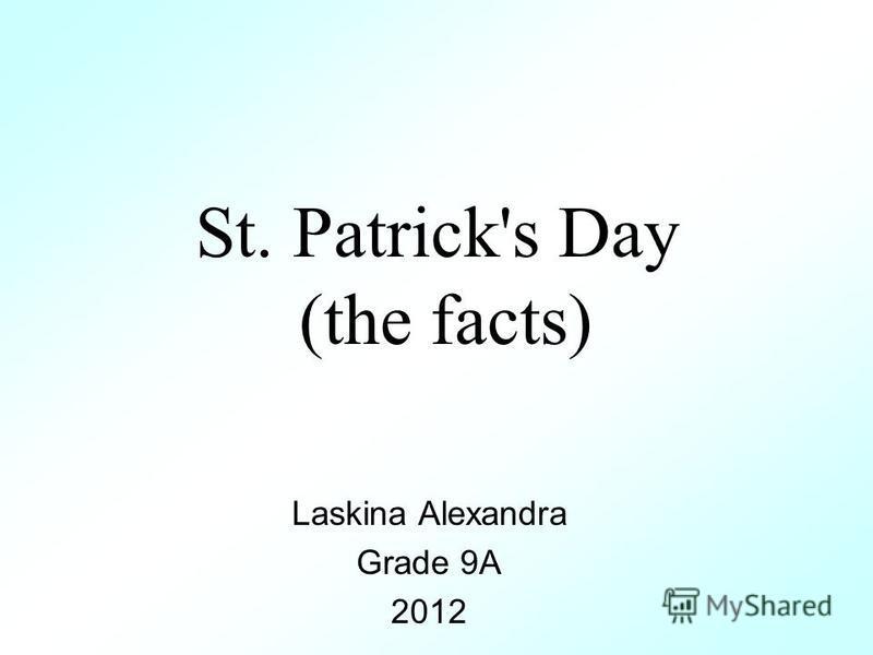 St. Patrick's Day (the facts) Laskina Alexandra Grade 9A 2012