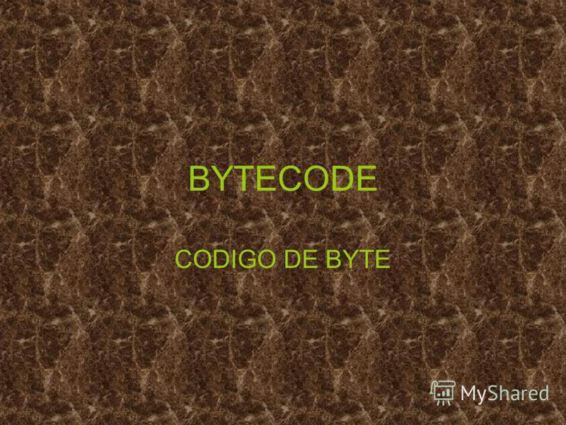 BYTECODE CODIGO DE BYTE
