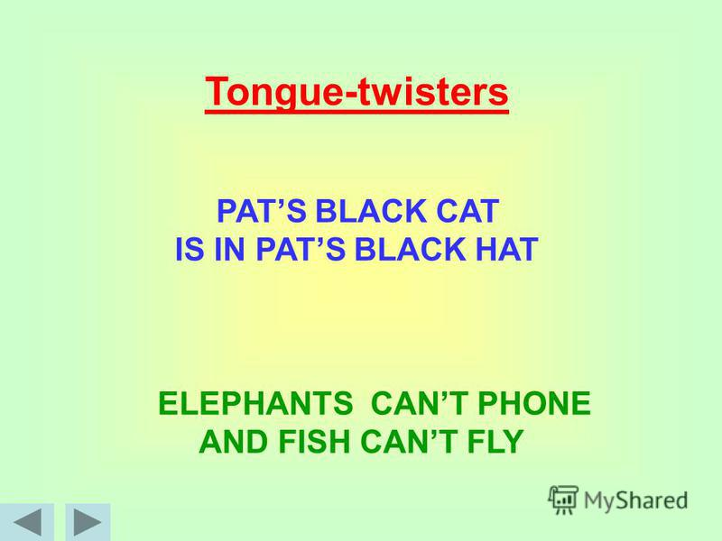 Tongue-twisters PATS BLACK CAT IS IN PATS BLACK HAT ELEPHANTS CANT PHONE AND FISH CANT FLY