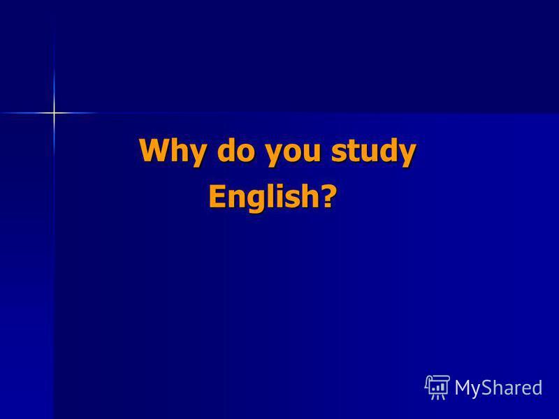 Why do you study Why do you study English? English?