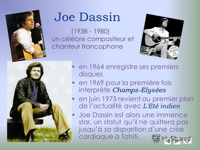 Joe Dassin en 1964 enregistre ses premiers disques en 1969 pour la première fois interprète Champs-Elysées en juin 1975 revient au premier plan de lactualité avec L'Eté indien Joe Dassin est alors une immence star, un statut quil ne quittera pas jusq