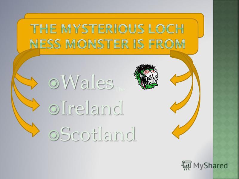 Wales Wales Ireland Ireland Scotland Scotland The