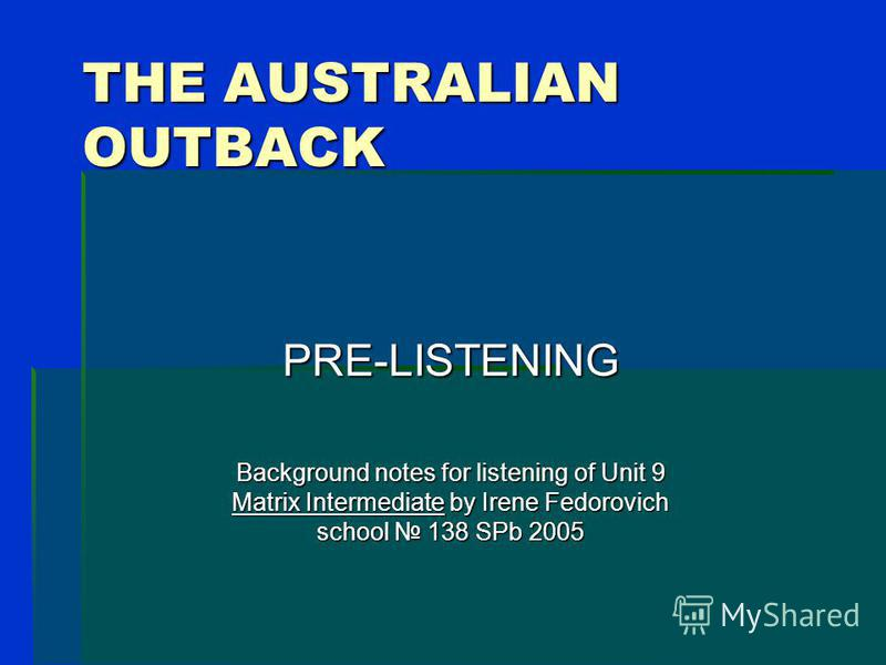 THE AUSTRALIAN OUTBACK PRE-LISTENING Background notes for listening of Unit 9 Matrix Intermediate by Irene Fedorovich school 138 SPb 2005