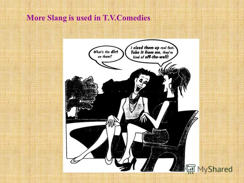 More Slang is used in T.V.Comedies