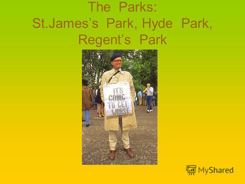 The Parks: St.Jamess Park, Hyde Park, Regents Park