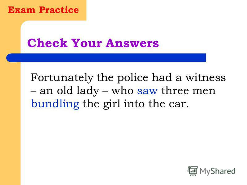 Exam Practice Check Your Answers She never used to drive.