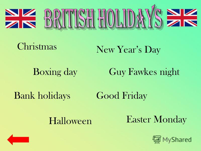Christmas Boxing day Good Friday Easter Monday New Years Day Guy Fawkes night Bank holidays Halloween