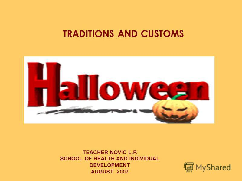 TRADITIONS AND CUSTOMS TEACHER NOVIC L.P. SCHOOL OF HEALTH AND INDIVIDUAL DEVELOPMENT AUGUST 2007
