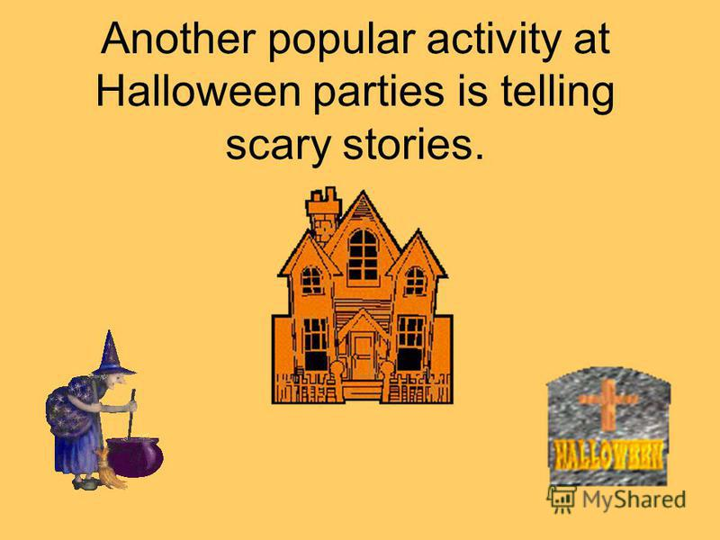 Another popular activity at Halloween parties is telling scary stories.