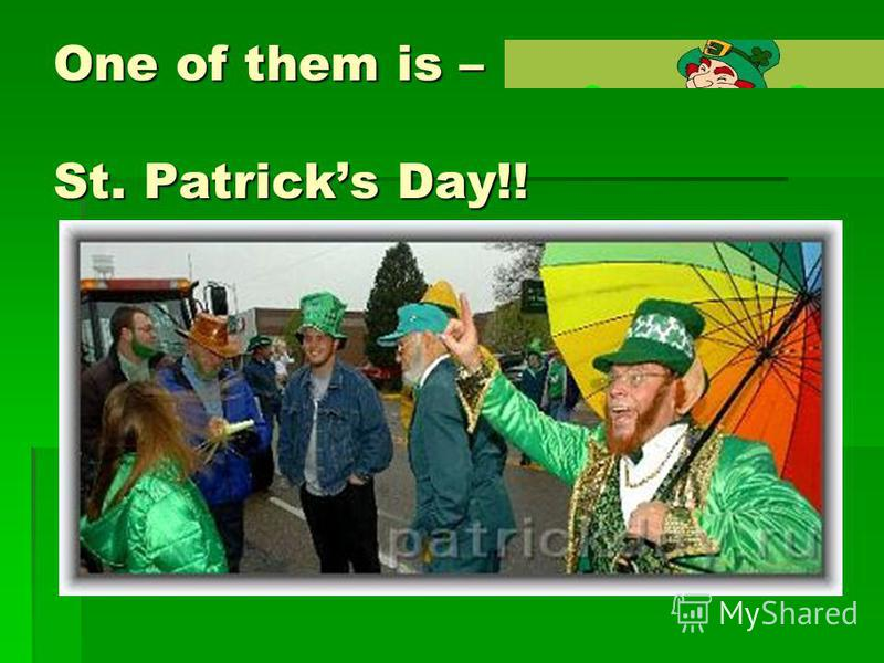 One of them is – St. Patricks Day!!