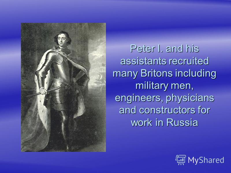 Peter I. and his assistants recruited many Britons including military men, engineers, physicians and constructors for work in Russia