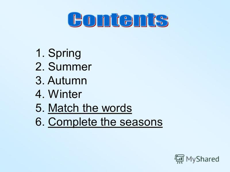 1. Spring 2. Summer 3. Autumn 4. Winter 5. Match the wordsMatch the words 6. Complete the seasonsComplete the seasons
