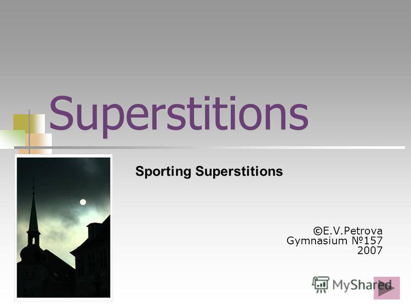 Superstitions ©E.V.Petrova Gymnasium 157 2007 Sporting Superstitions