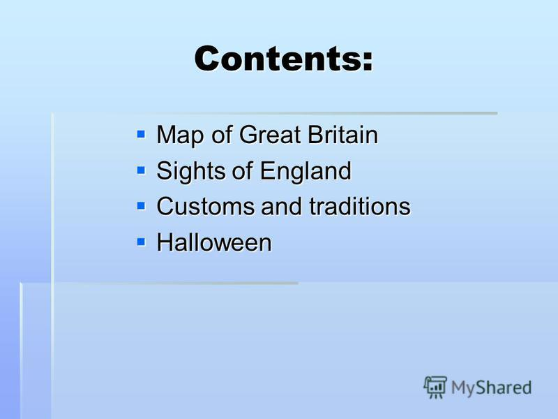Contents: Map of Great Britain Map of Great Britain Sights of England Sights of England Customs and traditions Customs and traditions Halloween Halloween