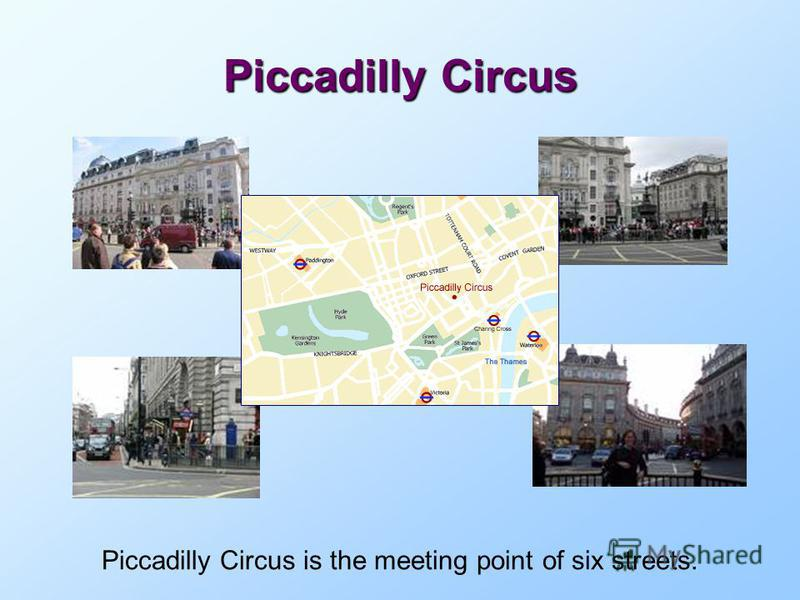 Piccadilly Circus Piccadilly Circus is the meeting point of six streets.