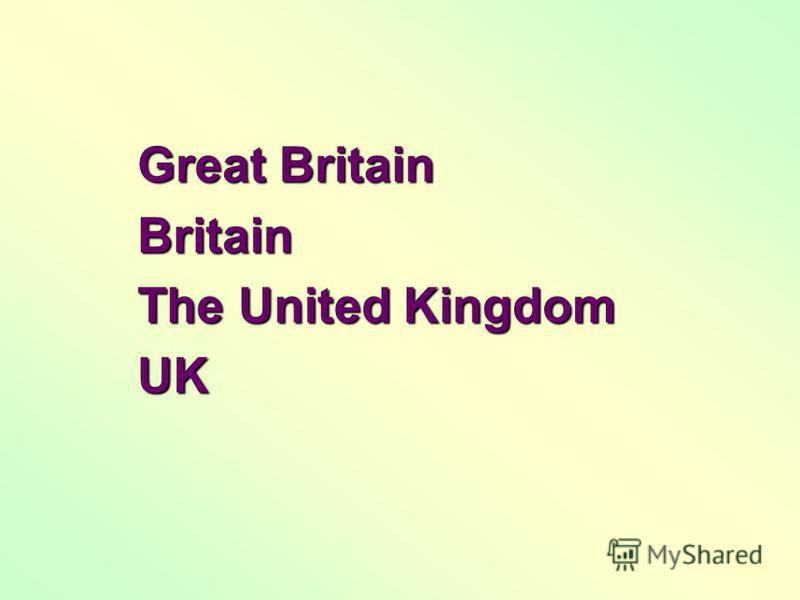 Great Britain Britain The United Kingdom UK